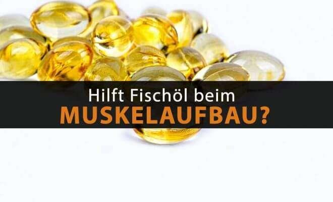 Hilft Fischöl beim Muskelaufbau